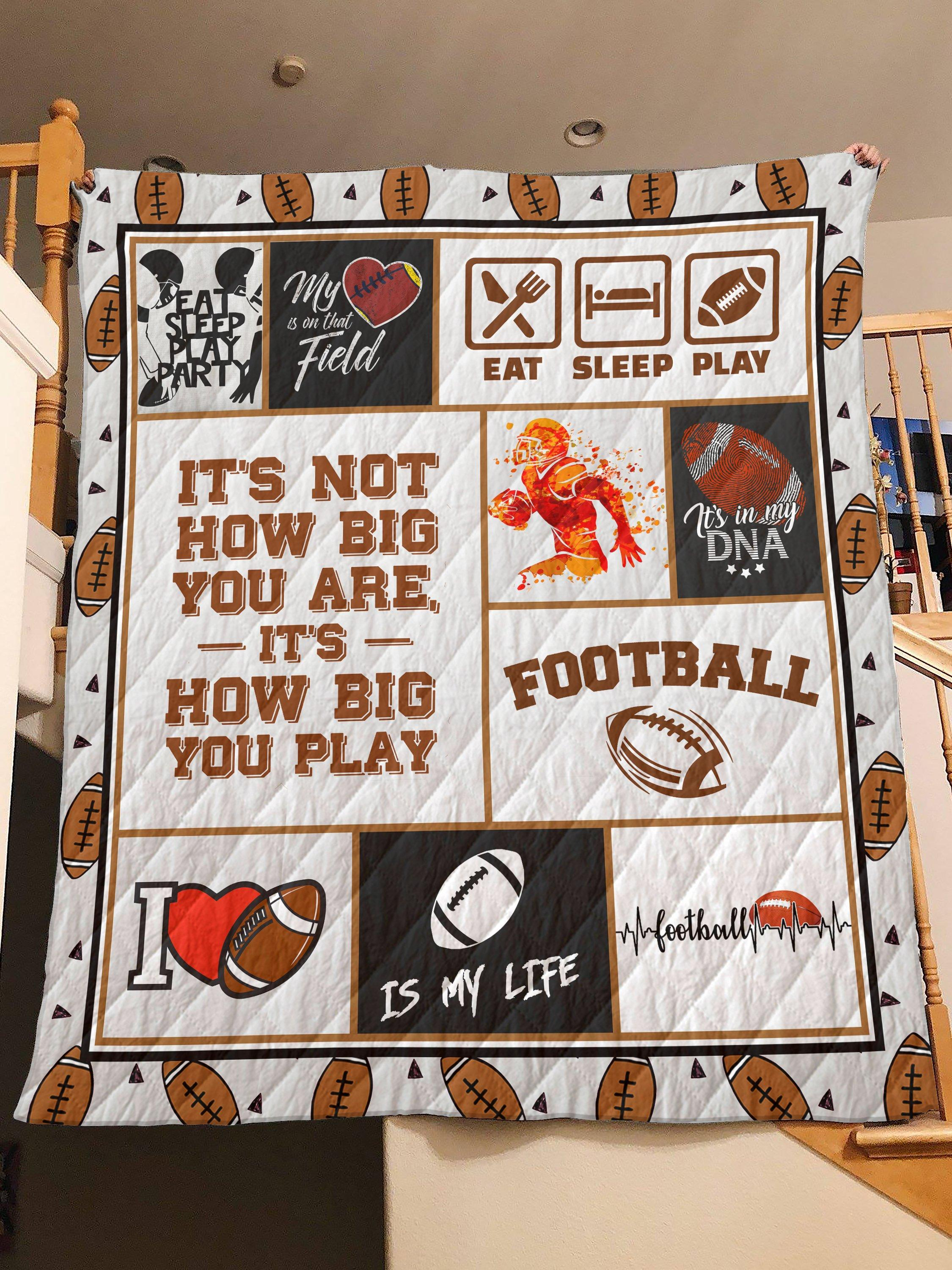 Football it's not how big you are it's how big you play quilt - queen