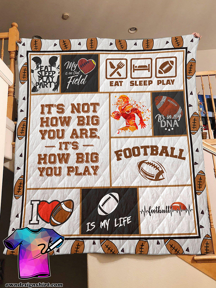 Football it's not how big you are it's how big you play quilt