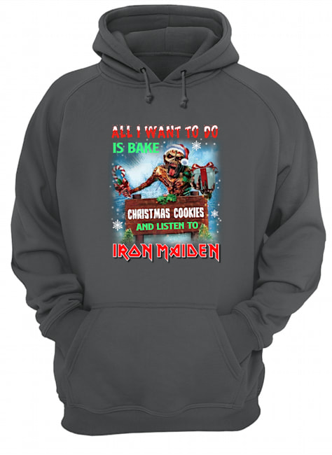 All i want to do is bake christmas cookie and listen to iron maiden hoodie