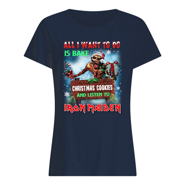 All i want to do is bake christmas cookie and listen to iron maiden womens shirt