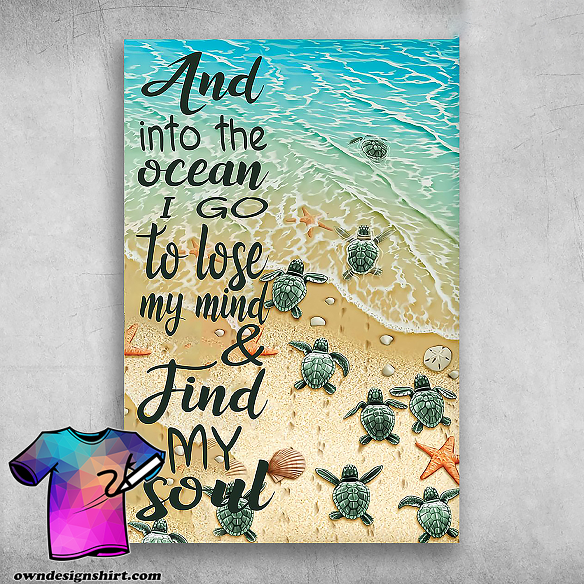 And into the ocean i go to lose my mind and find my soul turtle poster