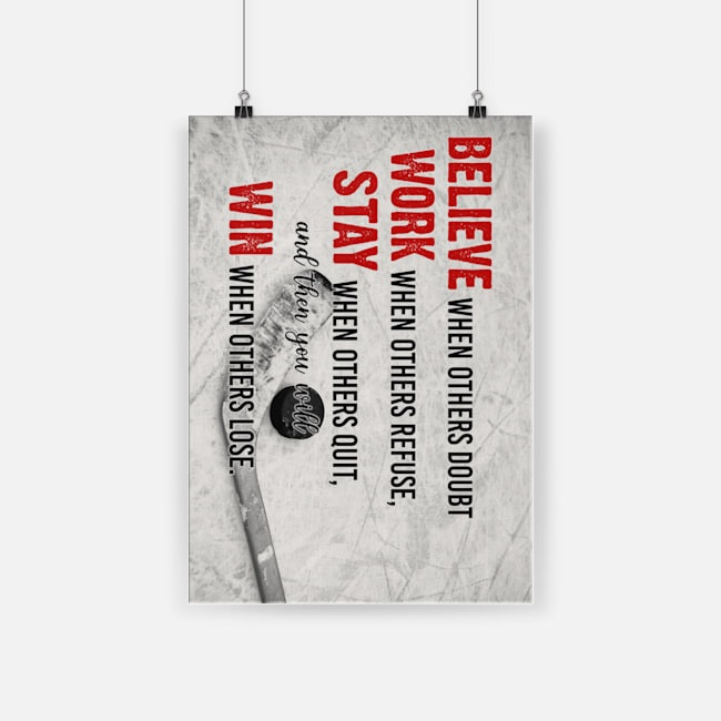 Hockey believe when others doubt work when others refuse poster 2