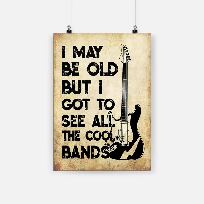 I may be old but i got to see all the cool bands guitar instrument poster 1