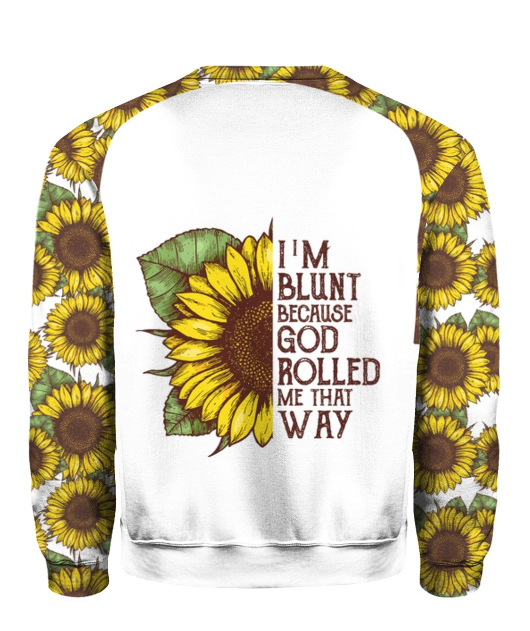 I'm blunt because god rolled me that way sunflower all over print sweatshirt 1