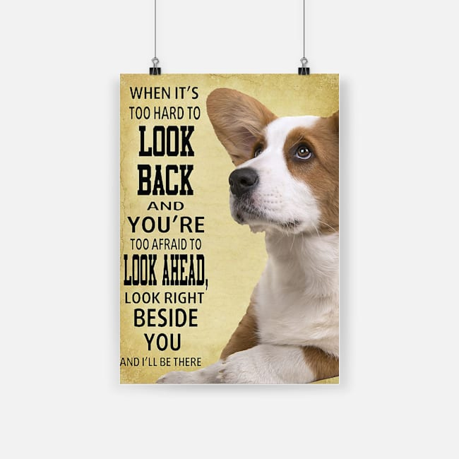 Look right beside you and i'll be there corgi dog poster 2
