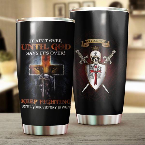 Knight templar it ain't over until god says it's over stainless steel tumbler 1