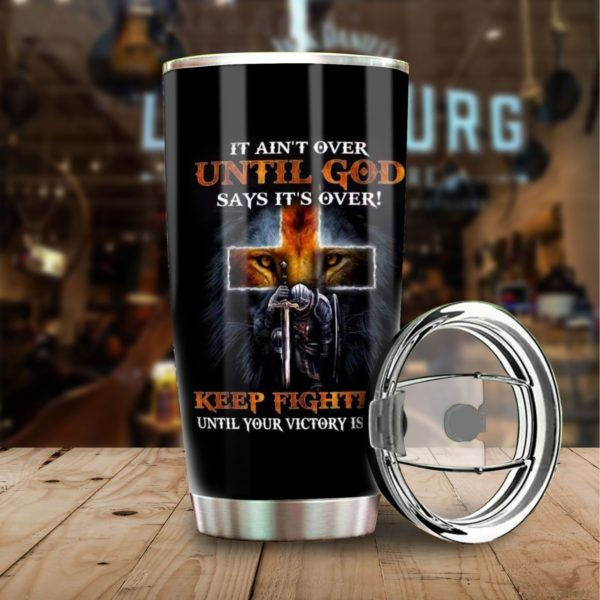Knight templar it ain't over until god says it's over stainless steel tumbler 3
