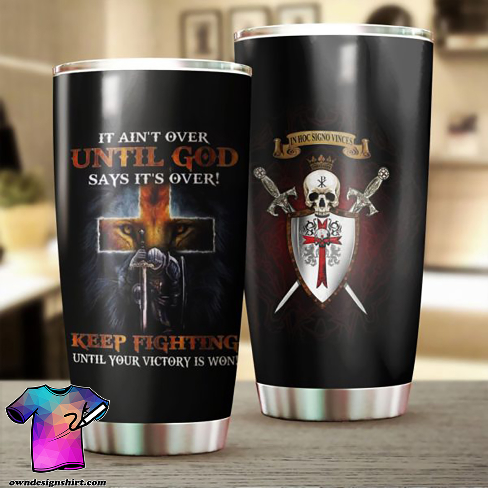 Knight templar it ain't over until god says it's over stainless steel tumbler