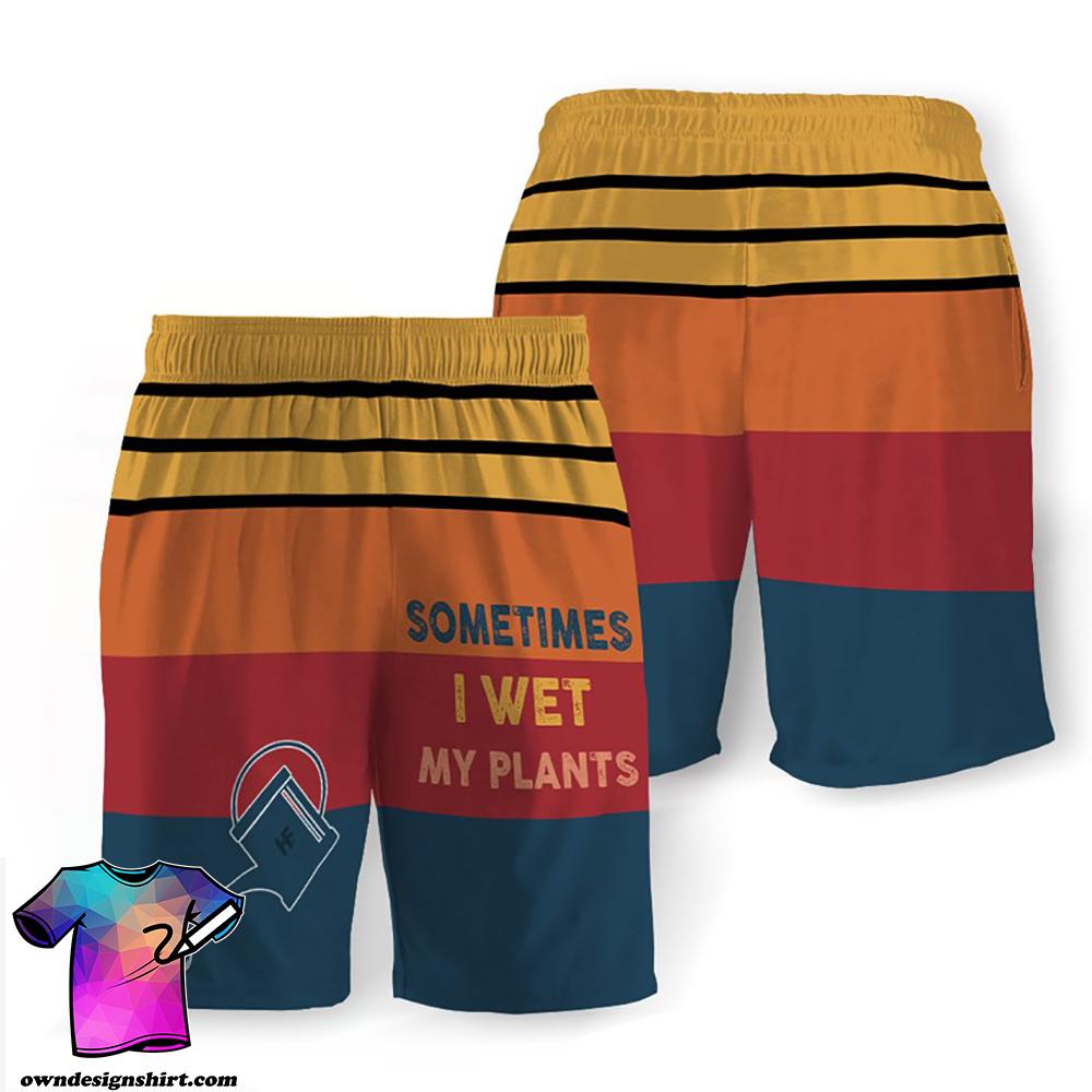 Sometimes i wet my plants hawaiian shorts