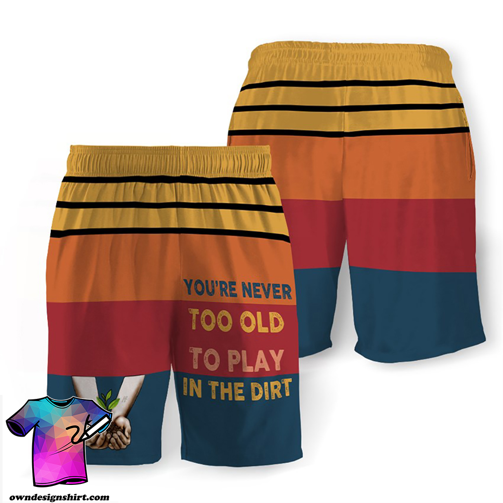 You_re never too old to play in the dirt hawaiian shorts