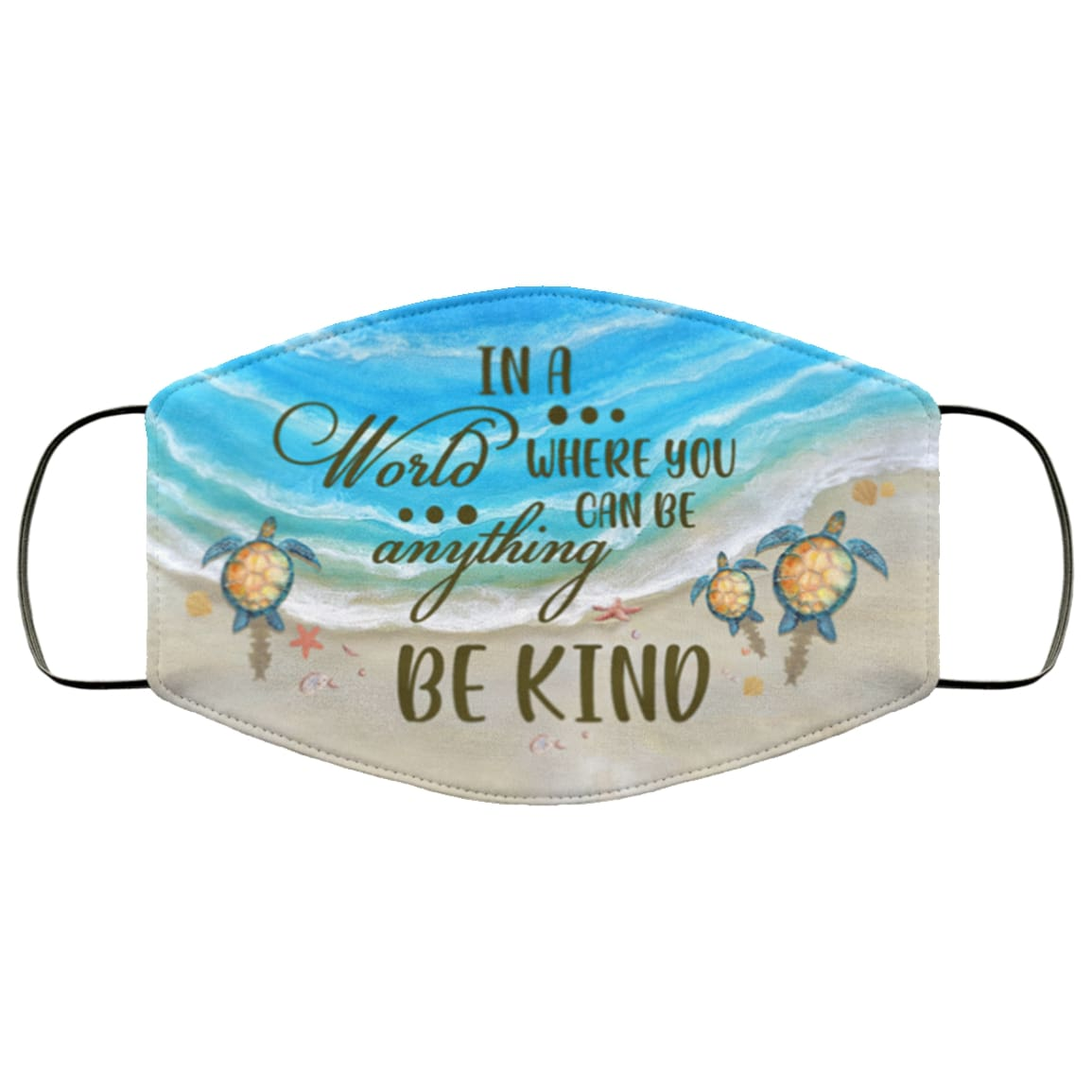 In a world where you can be anything be kind sea turtle face mask 2