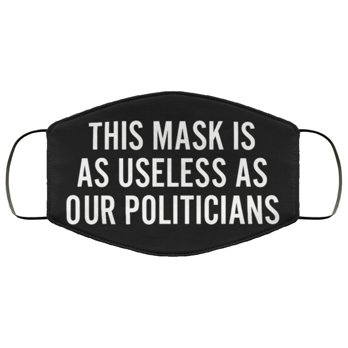 This mask is as useless as our politicians face mask 2