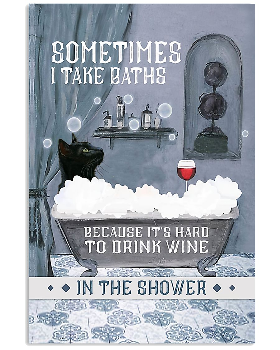 cat and wine sometimes i take baths because it's hard to drink wine in the water poster 1