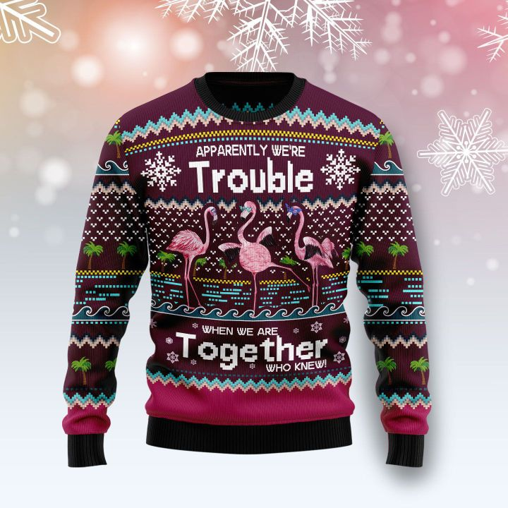 apparently were trouble when we are together who knew ugly sweater 3