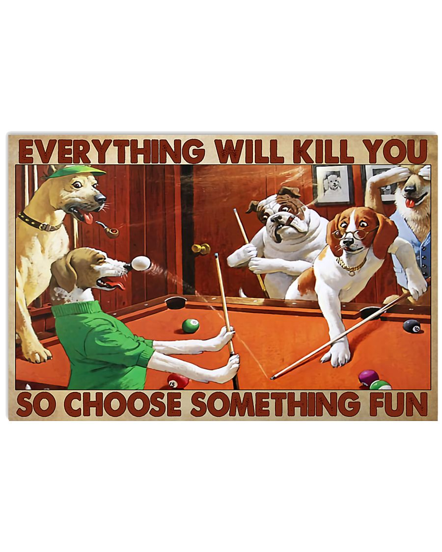 dogs playing pool everything will kill you so choose something fun vintage poster 1