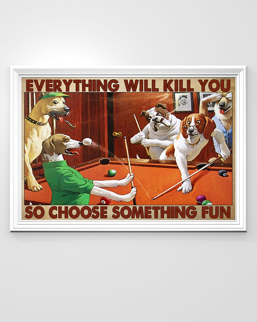 dogs playing pool everything will kill you so choose something fun vintage poster 2