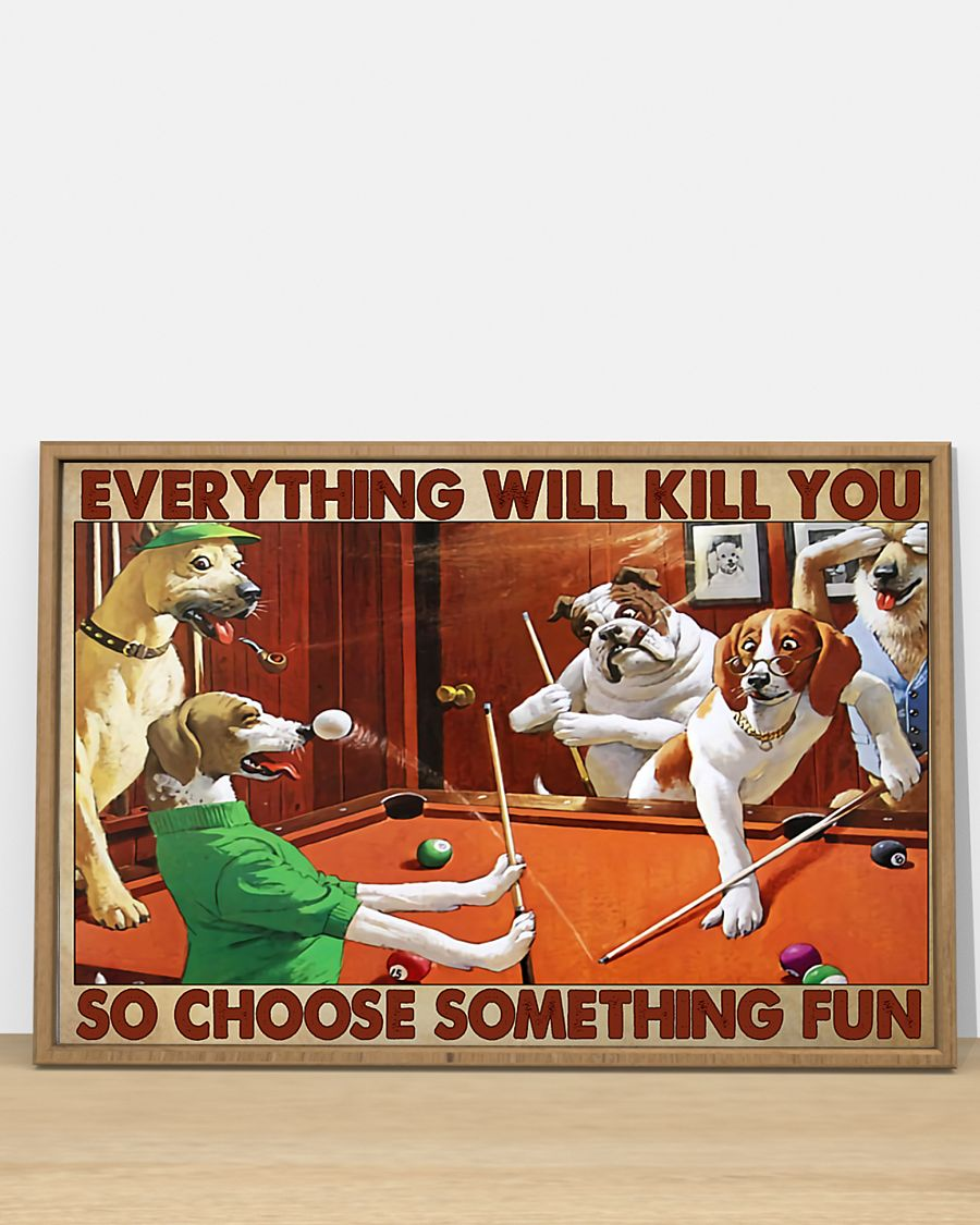 dogs playing pool everything will kill you so choose something fun vintage poster 3