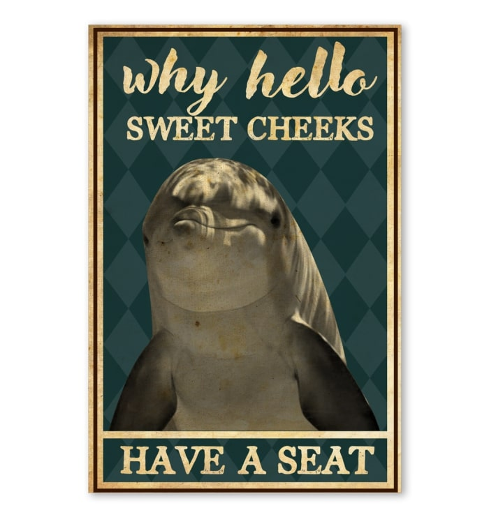 dolphin why hello sweet cheeks have a seat vintage poster 1