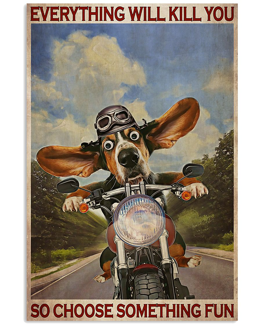 everything will kill you so choose something fun basset hound motorcycle vintage poster 1