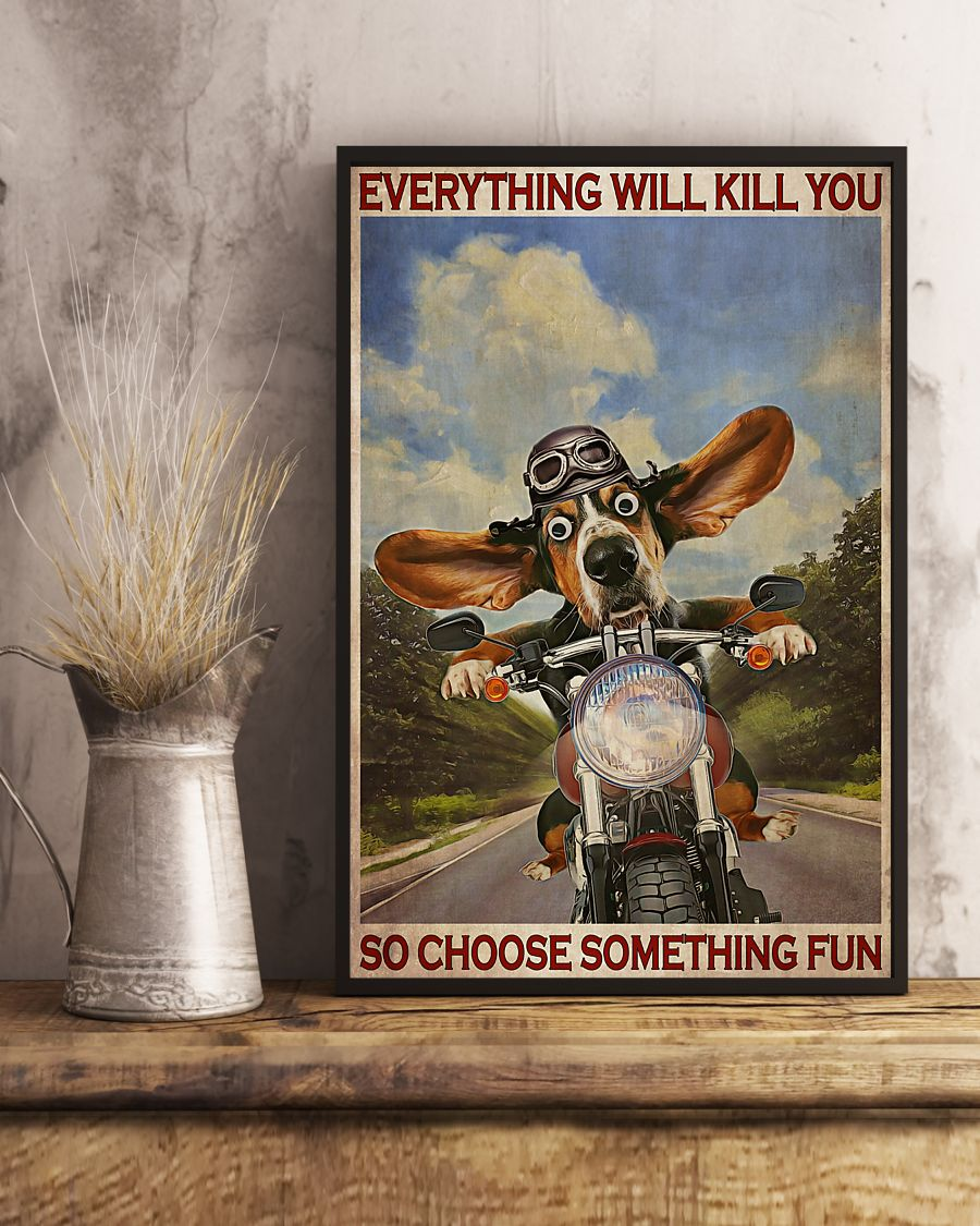 everything will kill you so choose something fun basset hound motorcycle vintage poster 3