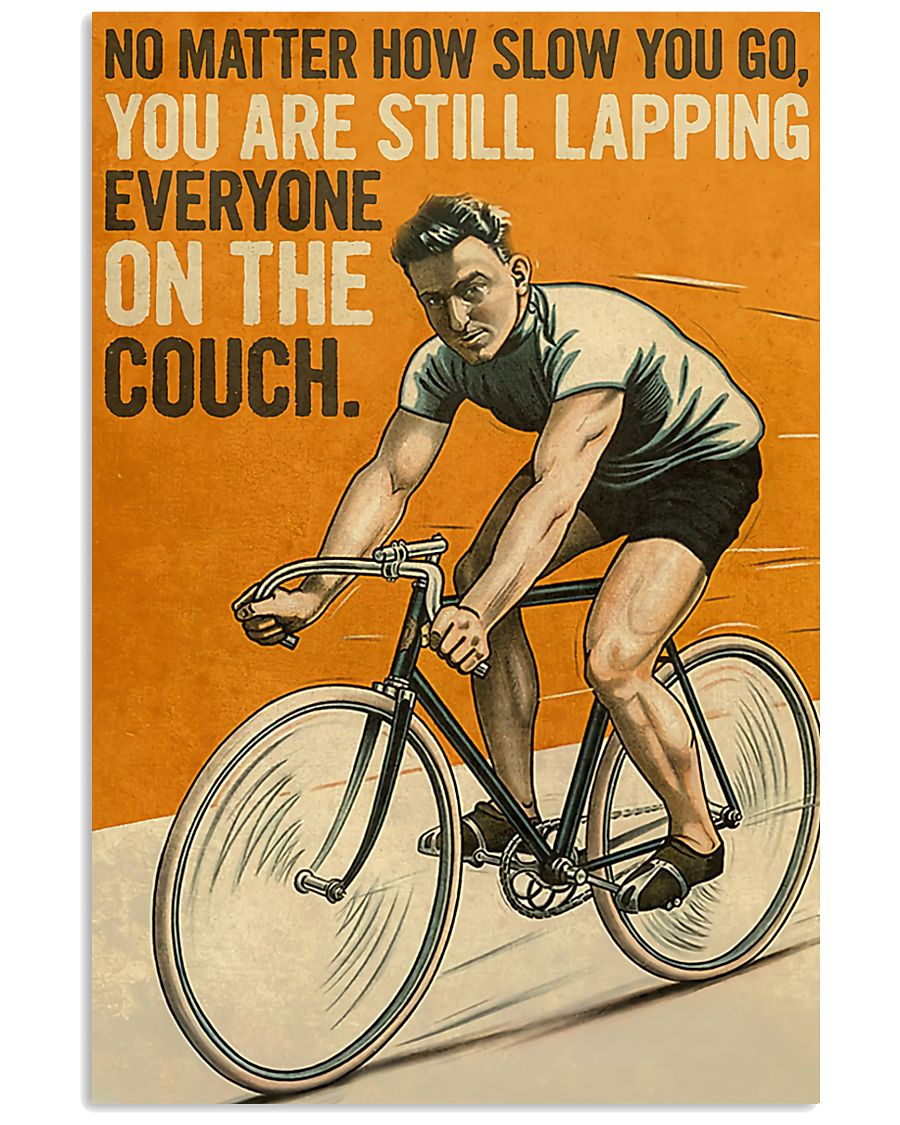 no matter how slow you go you are lapping everyone on the couch cycling bicycle vintage poster 3