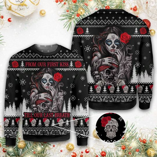 sugar skull from our first kiss till our last breath ugly christmas sweater 3