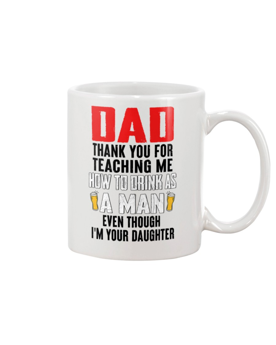 dad thank you for teaching me how to drink as a man even though im your daughter mug 3