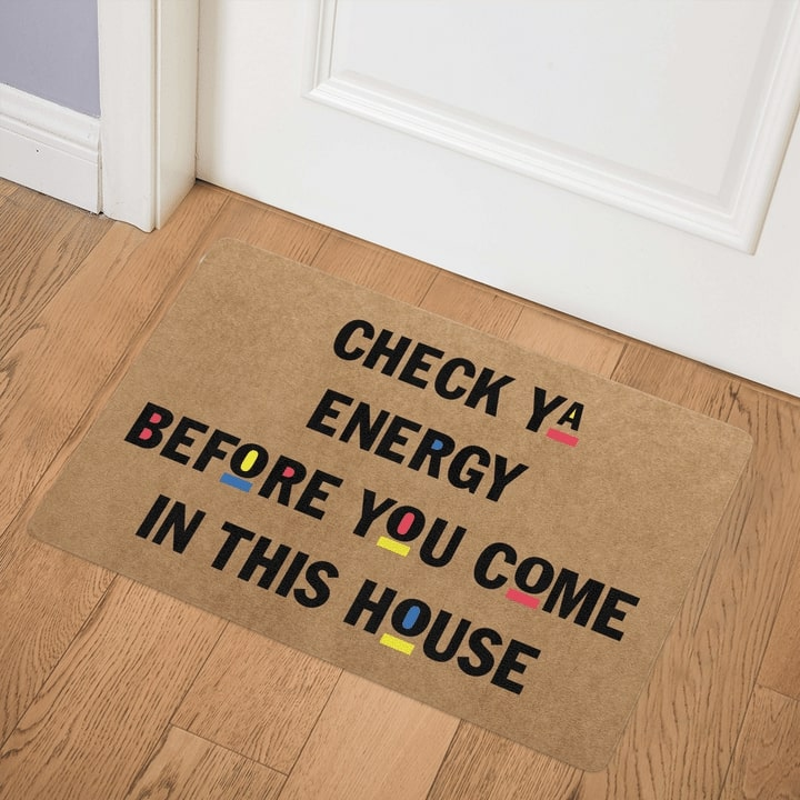 check ya energy before you come in this house full printing doormat 3