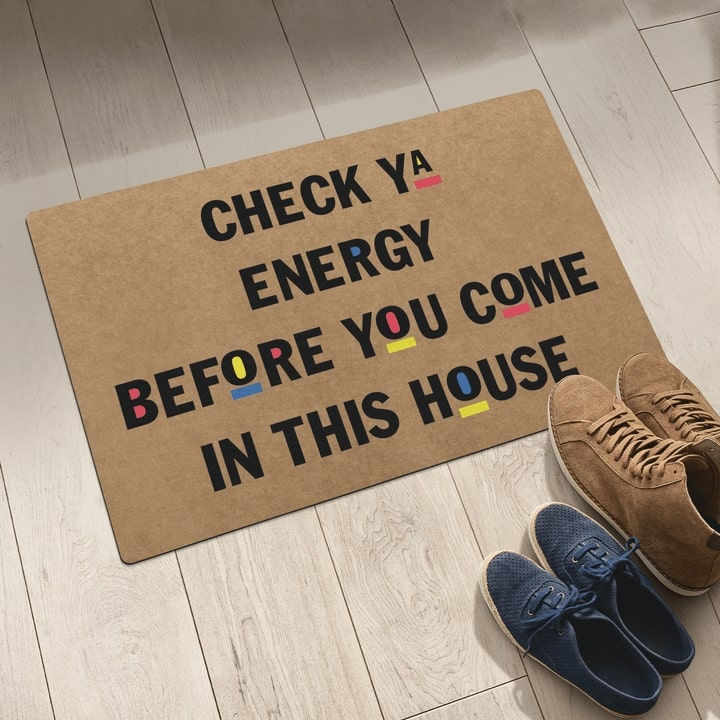 check ya energy before you come in this house full printing doormat 5