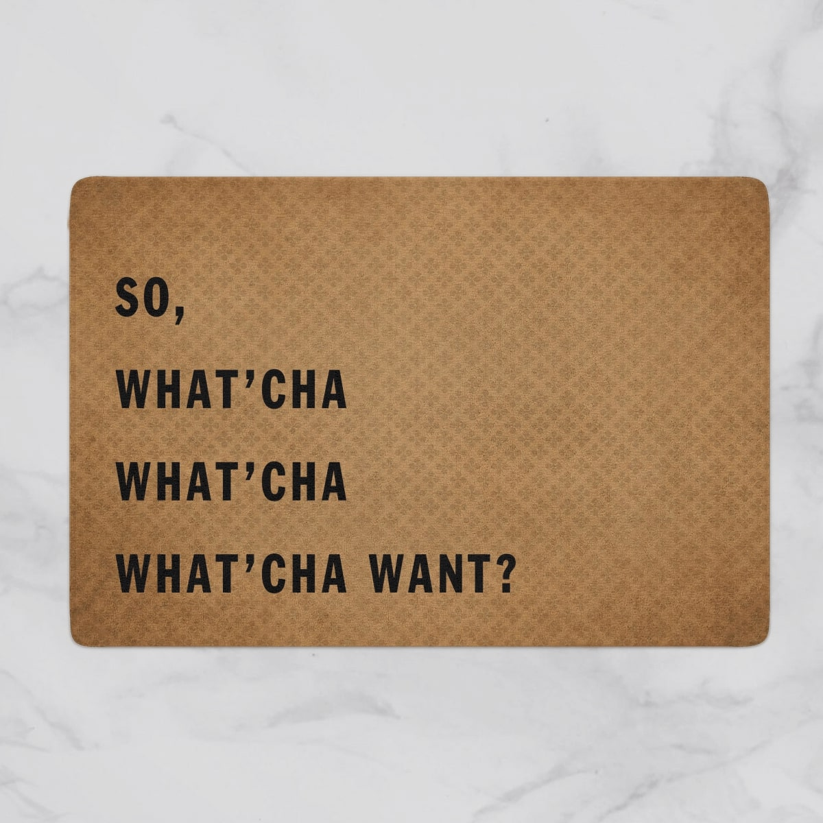 so what'cha what'cha what'cha want full printing doormat 2