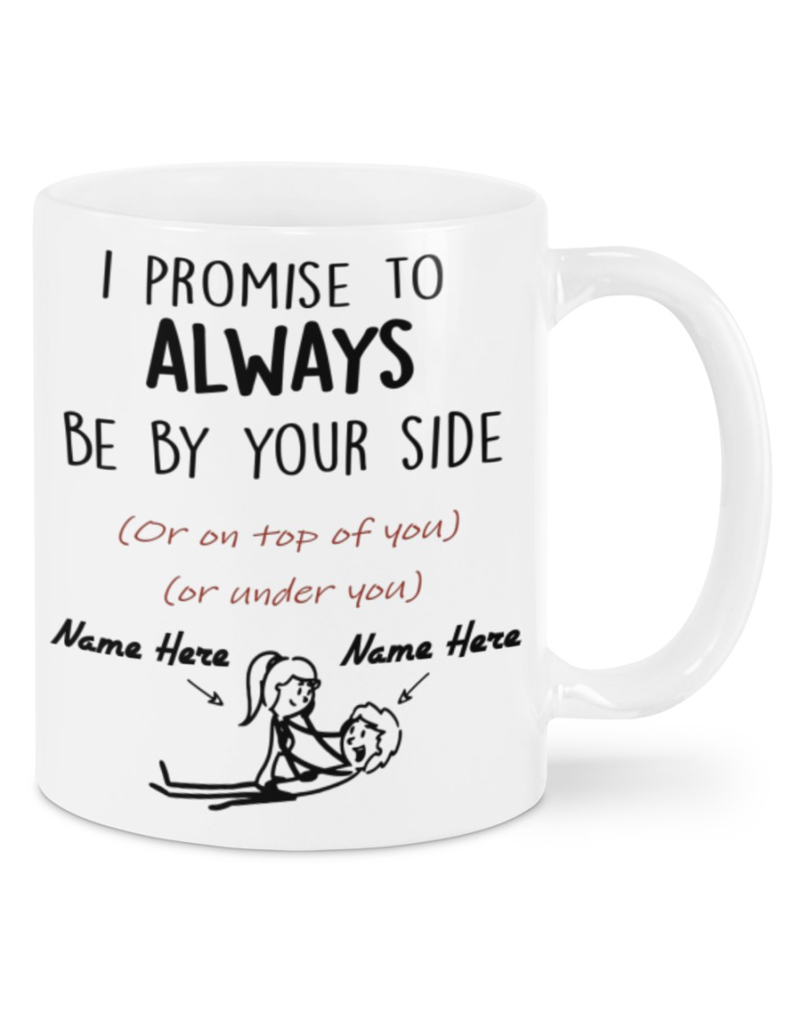 custom name i promise to always be by your side or on top of you mug 5