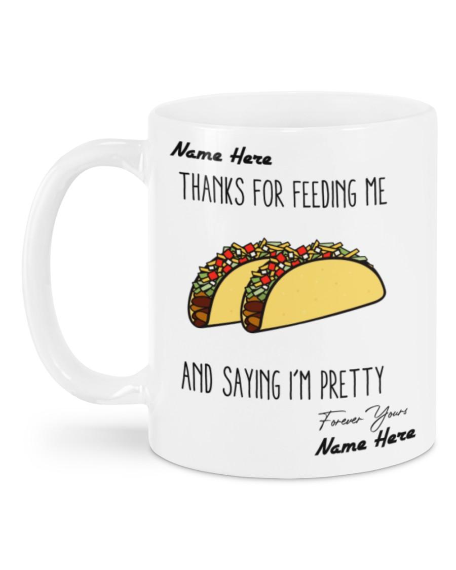 custom your name thanks for feeding me and saying im pretty tacos mug 2