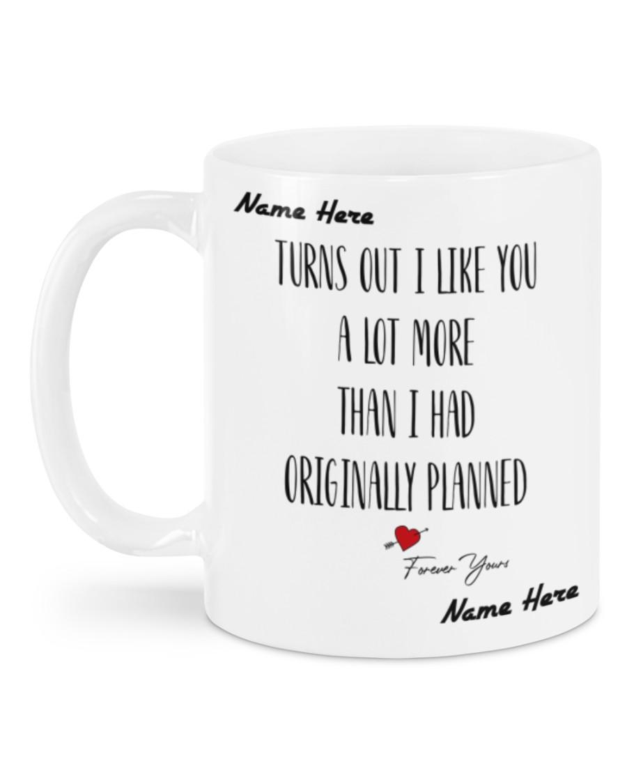 custom your name turns out i like you a lot more than i had originally planned mug 5