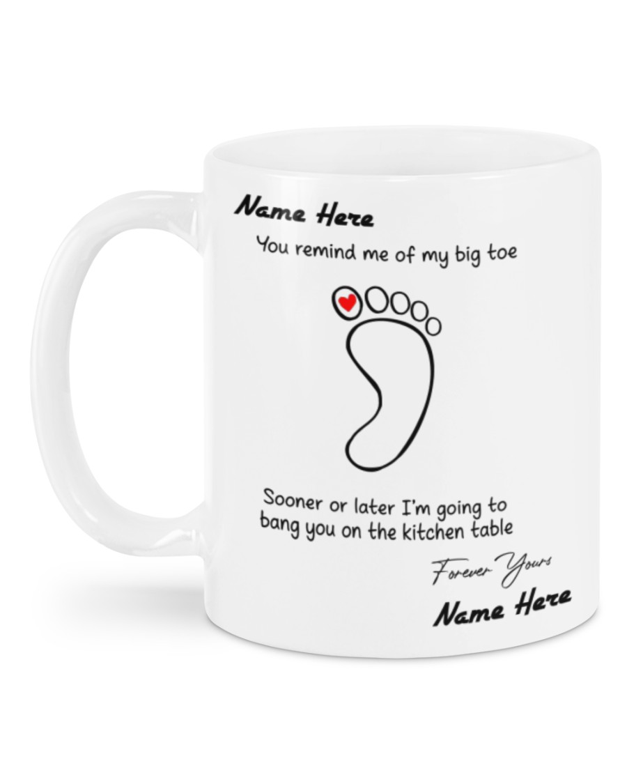 custom your name you remind me of my big toe sooner and later mug 3