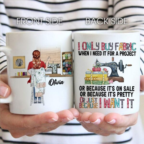 i only buy fabric when i need it for a project love sewing mug 3
