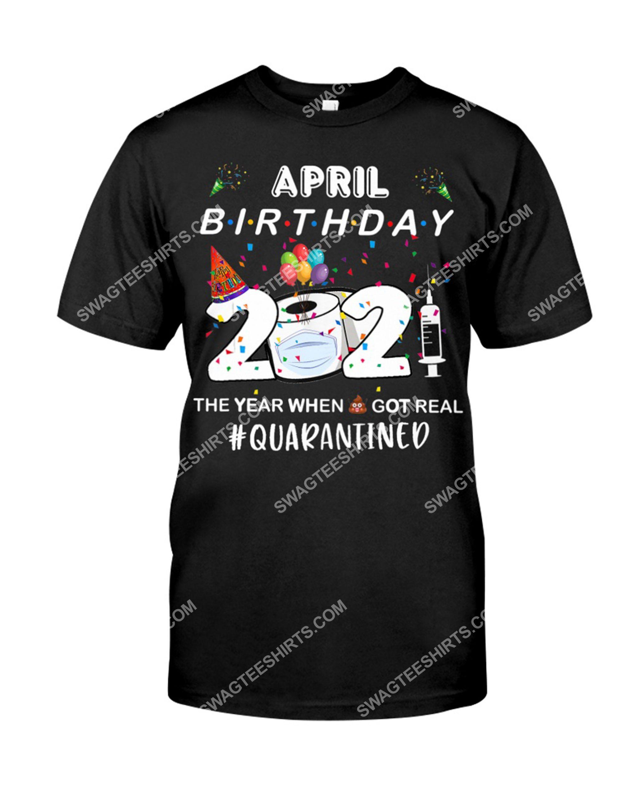 april birthday 2020 the year when shit got real quarantined shirt 1(1)