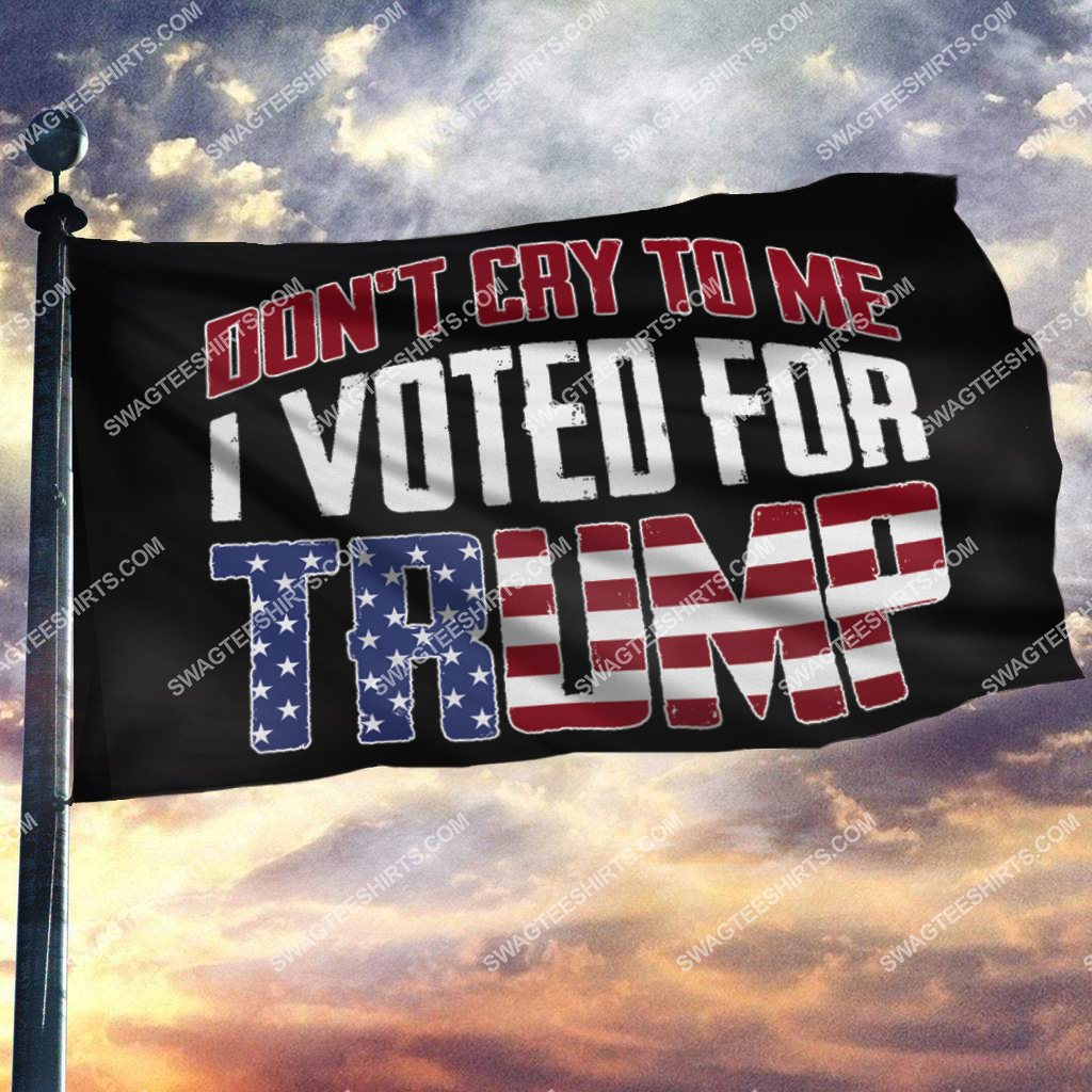 donald trump 2024 don't cry to me i voted for trump politics flag 2(1)