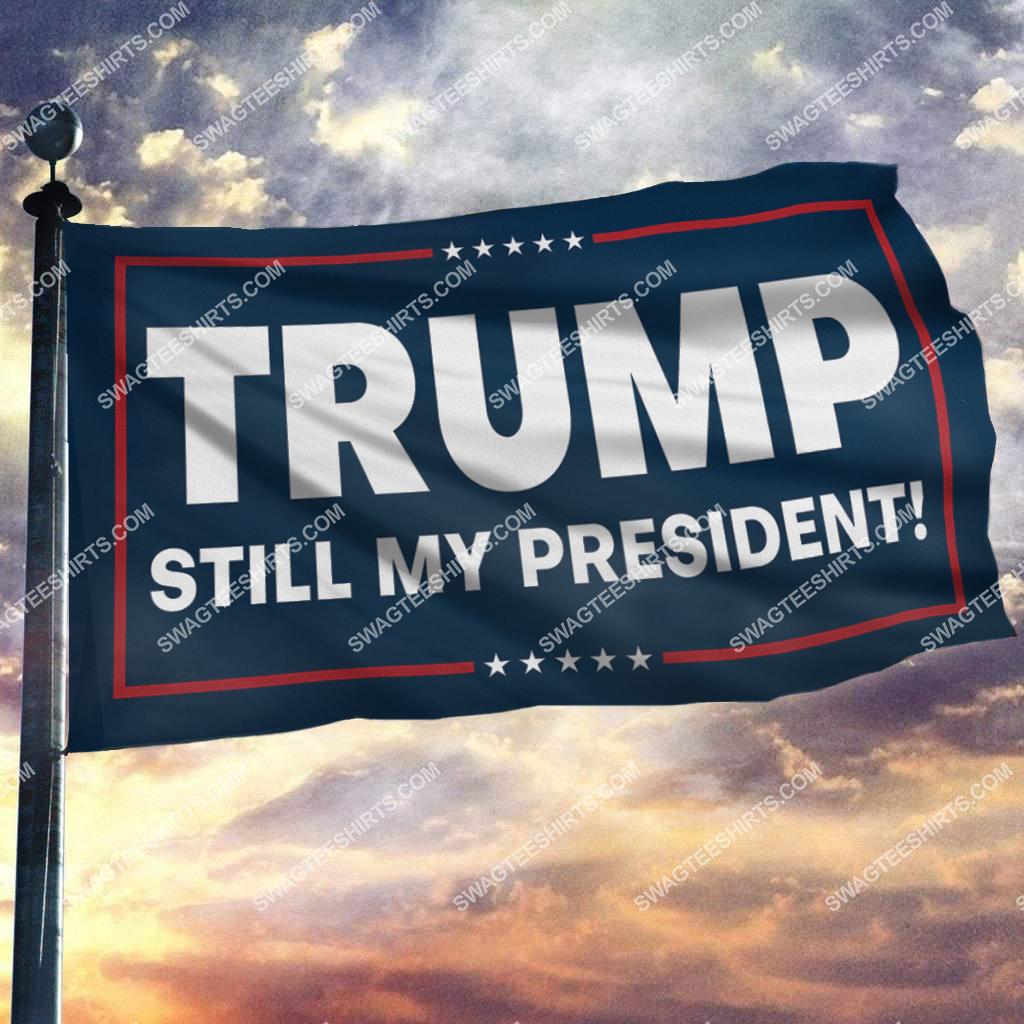 donald trump 2024 still my president politics flag 2(1)