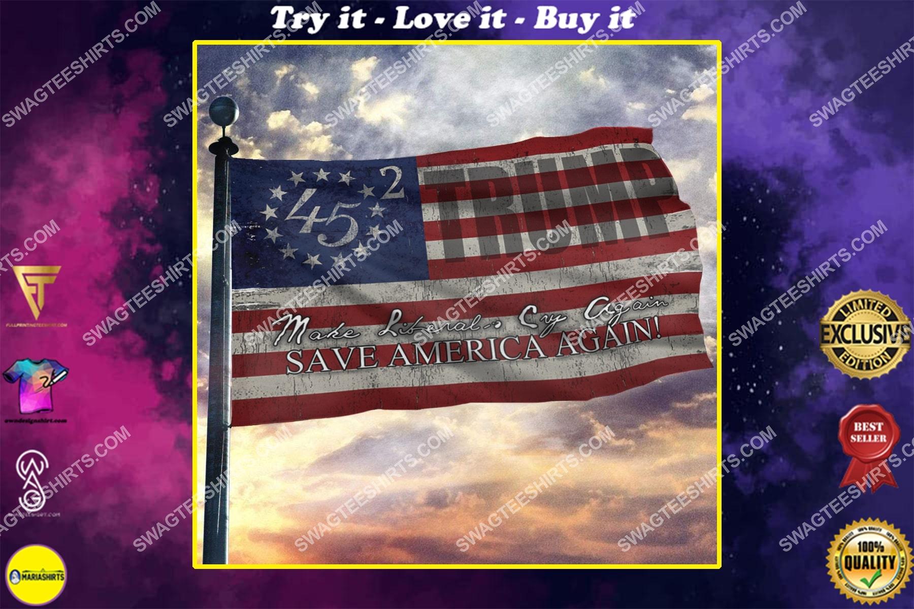 45th president make liberals cry again save america again politics flag