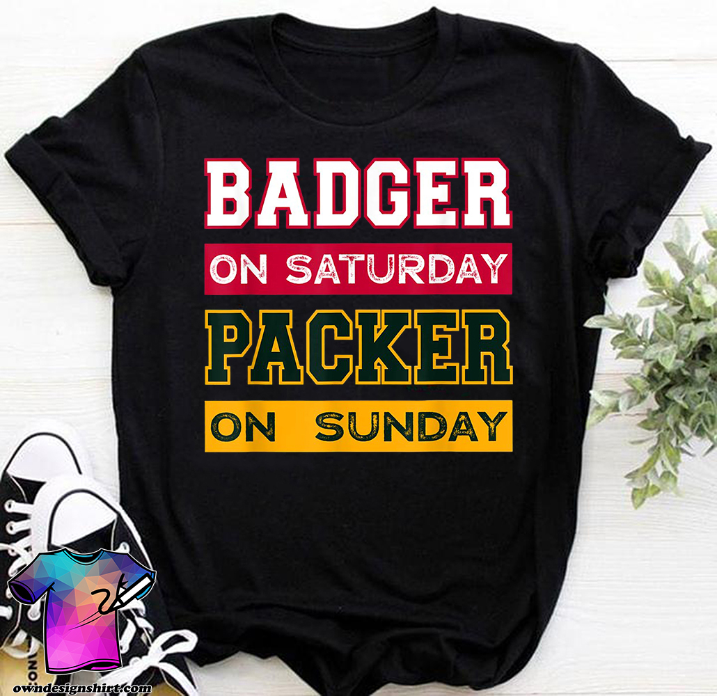 Badger on saturday packer on sunday green bay packers shirt