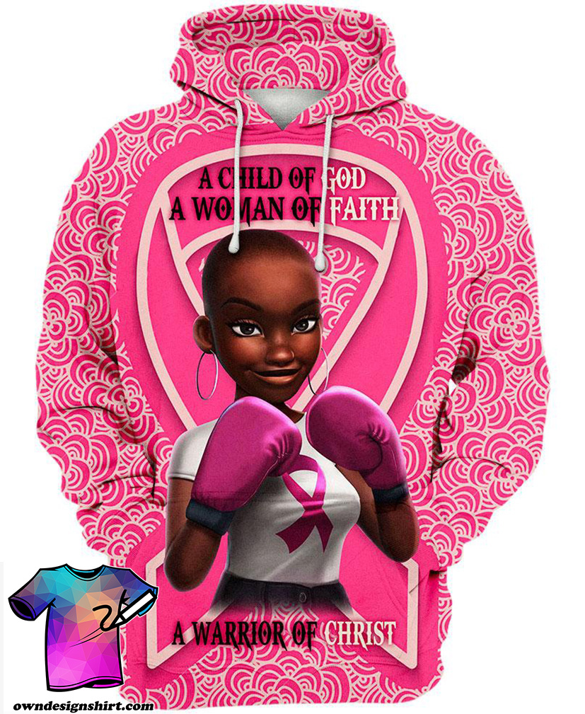 Black girl warrior a child of god a woman of faith a warrior of christ breast cancer awareness 3d hoodie