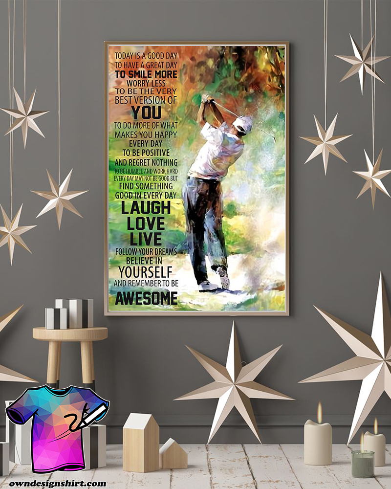 Golf today is a good to have a great day to smiles more poster