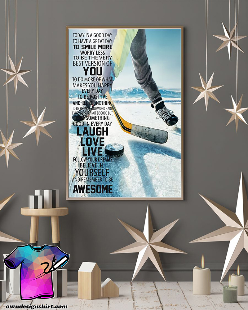 Hockey today is a good to have a great day to smiles more poster