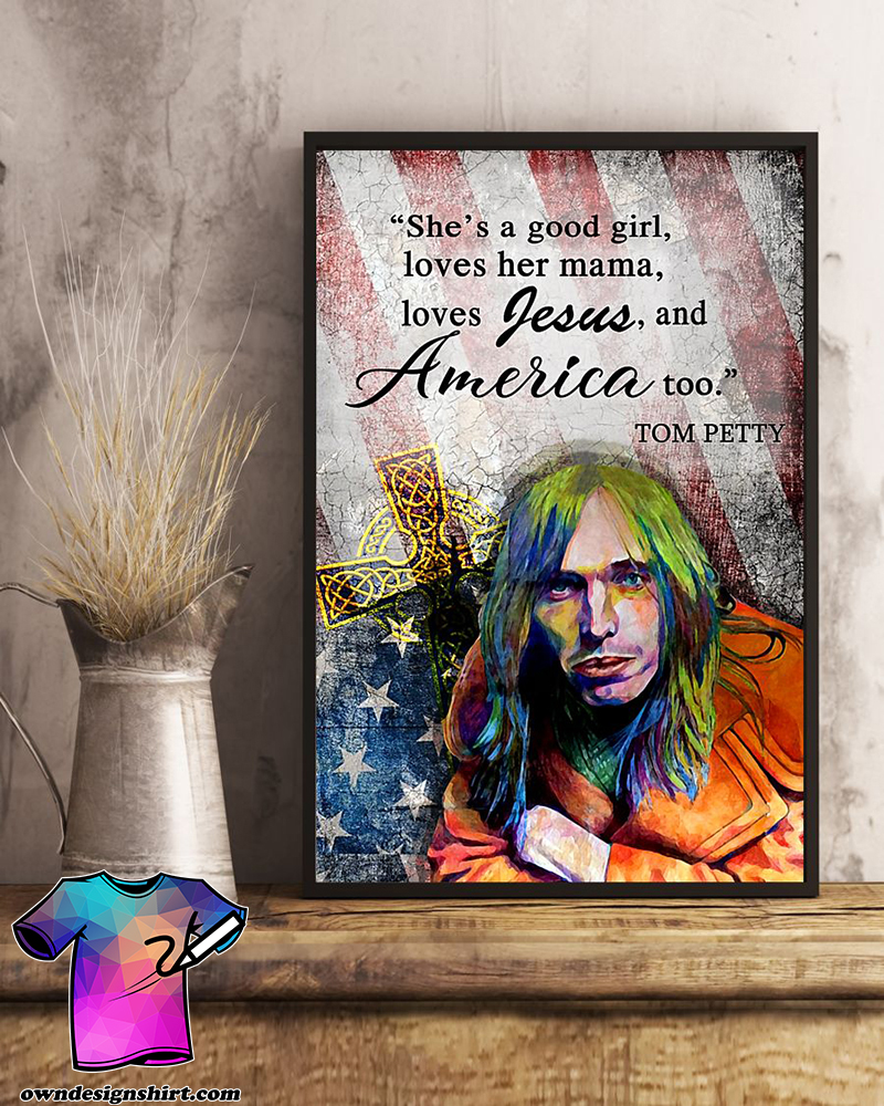 She's a good girl loves her mama loves jesus and america too tom petty poster