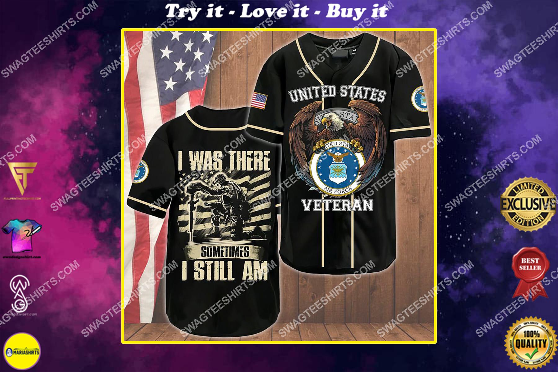 i was there sometimes i still am air force veteran baseball shirt