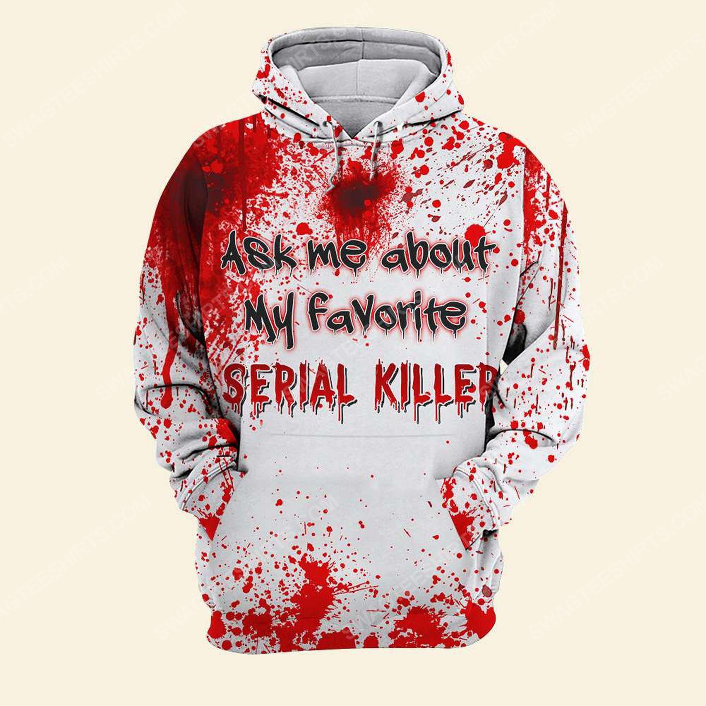Halloween blood ask me about my favorite serial killer hoodie