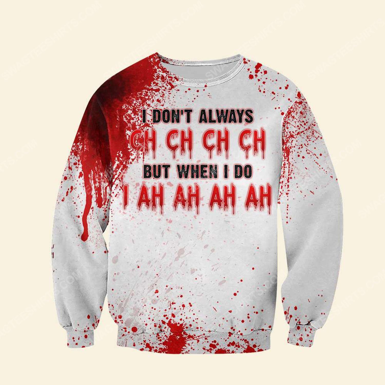 Halloween blood i don't always ch ch ch ch friday the 13th full print sweatshirt