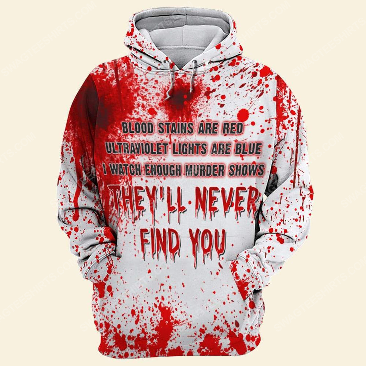 Halloween blood stains are red ultraviolet lights are blue i watch enough murder shows they'll never find you hoodie