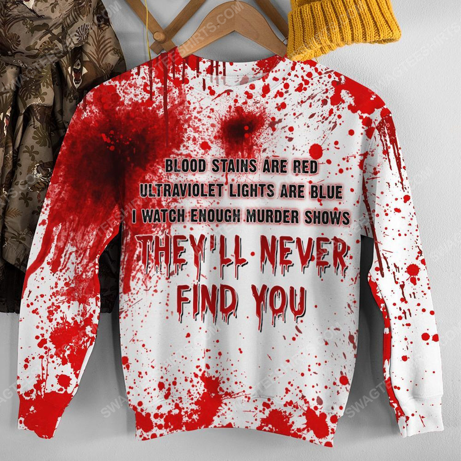 Halloween blood stains are red ultraviolet lights are blue i watch enough murder shows they'll never find you sweatshirt