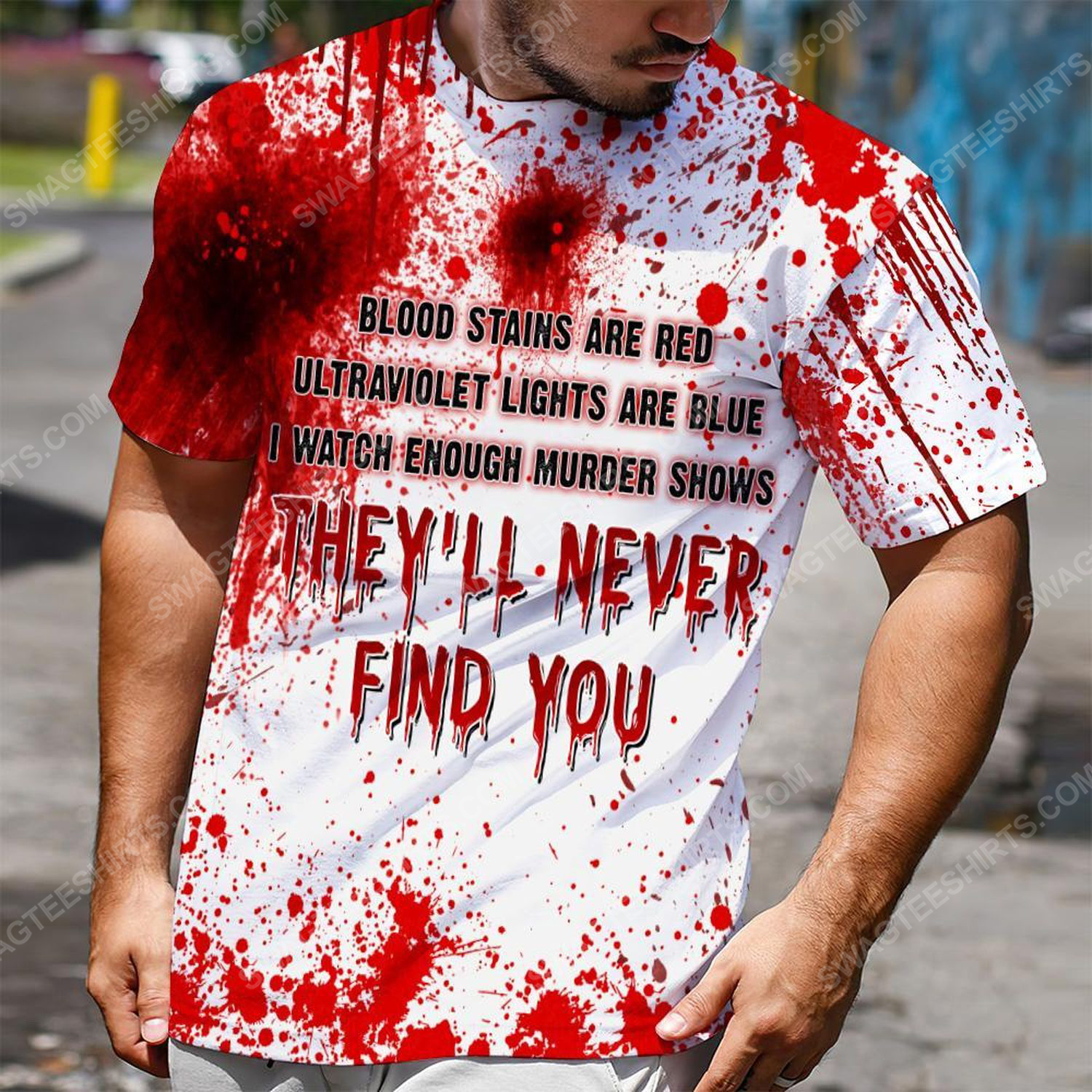 Halloween blood stains are red ultraviolet lights are blue i watch enough murder shows they'll never find you tshirt
